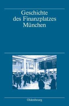 Geschichte des Finanzplatzes München (eBook, PDF) - Denzel, Markus; Fischer, Albert; Gömmel, Rainer; Wagner-Braun, Margarete; Zeitler, Franz-Christoph