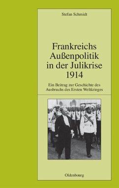 Frankreichs Außenpolitik in der Julikrise 1914 (eBook, PDF) - Schmidt, Stefan