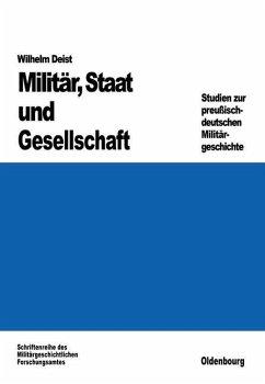 Militär, Staat und Gesellschaft. (eBook, PDF) - Deist, Wilhelm