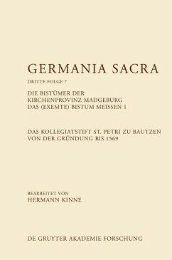 Das Kollegiatstift St. Petri zu Bautzen von der Gründung bis 1569. Die Bistümer der Kirchenprovinz Magdeburg. Das (exemte) Bistum Meißen 1 (eBook, ePUB)
