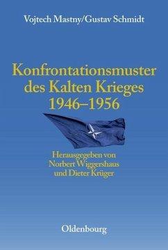 Konfrontationsmuster des Kalten Krieges 1946 bis 1956 (eBook, PDF) - Mastny, Vojtech; Schmidt, Gustav