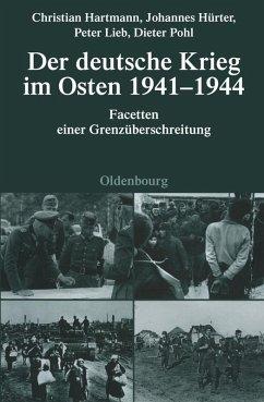 Der deutsche Krieg im Osten 1941-1944 (eBook, PDF) - Lieb, Peter; Hürter, Johannes; Pohl, Dieter; Hartmann, Christian