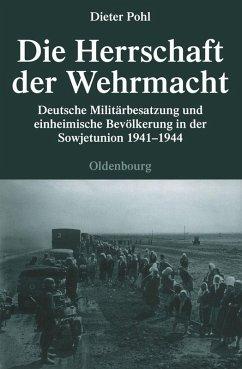 Die Herrschaft der Wehrmacht (eBook, PDF) - Pohl, Dieter