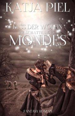 Im Schatten des Mondes / Kuss der Wölfin Bd.5 (eBook, ePUB) - Piel, Katja
