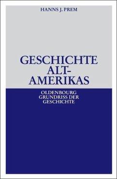 Geschichte Altamerikas (eBook, PDF) - Prem, Hanns J.