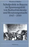 Schulpolitik in Bayern im Spannungsfeld von Kultusbürokratie und Besatzungsmacht 1945-1949 (eBook, PDF)