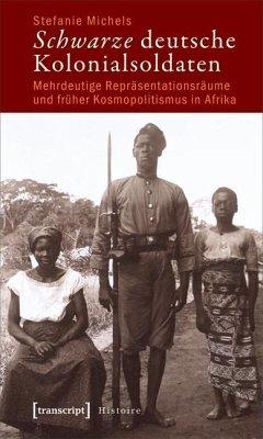 Schwarze deutsche Kolonialsoldaten (eBook, PDF) - Michels, Stefanie
