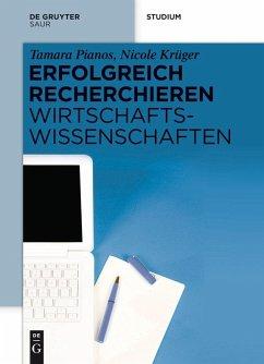 Erfolgreich recherchieren - Wirtschaftswissenschaften (eBook, PDF) - Pianos, Tamara; Krüger, Nicole