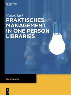 Praktisches Management in One Person Libraries (eBook, ePUB) - Kuth, Martina