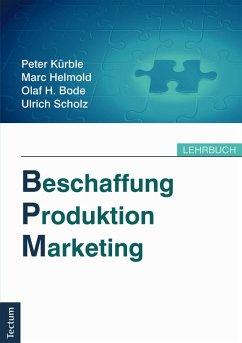 Beschaffung, Produktion, Marketing (eBook, PDF) - Bode, Olaf H.; Scholz, Ulrich; Kürble, Peter; Helmold, Marc