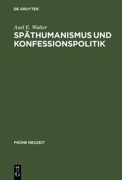 Späthumanismus und Konfessionspolitik (eBook, PDF) - Walter, Axel E.