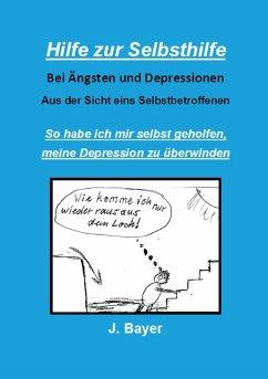 Hilfe zur Selbsthilfe bei Ängsten und Depressionen (eBook, ePUB)