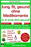 Jung, fit, gesund ohne Medikamente: Iss und trink dich gesund! (eBook, ePUB)