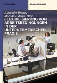 Flexibilisierung von Arbeitsbedingungen in der unternehmerischen Praxis (eBook, ePUB)