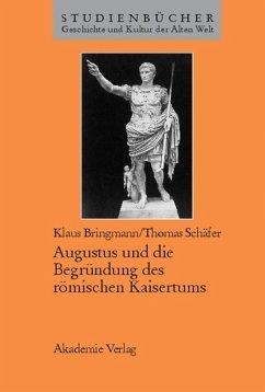Augustus und die Begründung des römischen Kaisertums (eBook, PDF) - Bringmann, Klaus; Schäfer, Thomas