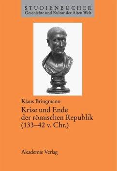Krise und Ende der römischen Republik (133-42 v. Chr.) (eBook, PDF) - Bringmann, Klaus