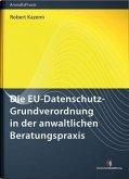 Die EU-Datenschutz-Grundverordnung in der anwaltlichen Beratungspraxis