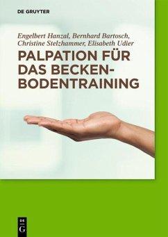 Palpation für das Beckenbodentraining (eBook, ePUB) - Bartosch, Bernhard; Hanzal, Engelbert; Stelzhammer, Christine; Udier, Elisabeth