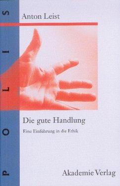Die gute Handlung (eBook, PDF) - Leist, Anton