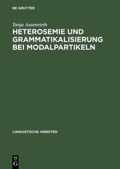 Heterosemie und Grammatikalisierung bei Modalpartikeln (eBook, PDF) - Autenrieth, Tanja