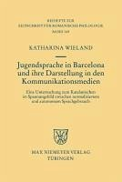 Jugendsprache in Barcelona und ihre Darstellung in den Kommunikationsmedien (eBook, PDF) - Wieland, Katharina