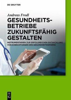 Gesundheitsbetriebe zukunftsfähig gestalten (eBook, PDF) - Frodl, Andreas
