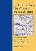 Friedrich der Große, Maria Theresia und das Alte Reich (eBook, PDF)