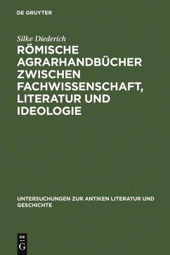 Römische Agrarhandbücher zwischen Fachwissenschaft, Literatur und Ideologie (eBook, PDF) - Diederich, Silke