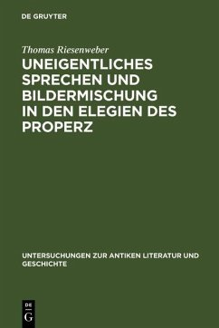 Uneigentliches Sprechen und Bildermischung in den Elegien des Properz (eBook, PDF) - Riesenweber, Thomas