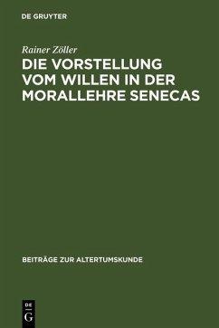 Die Vorstellung vom Willen in der Morallehre Senecas (eBook, PDF) - Zöller, Rainer