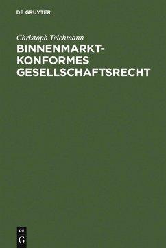 Binnenmarktkonformes Gesellschaftsrecht (eBook, PDF) - Teichmann, Christoph