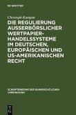 Die Regulierung außerbörslicher Wertpapierhandelssysteme im deutschen, europäischen und US-amerikanischen Recht (eBook, PDF)