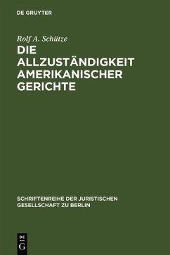 Die Allzuständigkeit amerikanischer Gerichte (eBook, PDF) - Schütze, Rolf A.