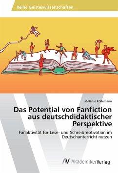 Das Potential von Fanfiction aus deutschdidaktischer Perspektive - Köllemann, Melanie