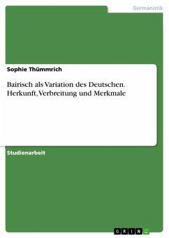 Bairisch als Variation des Deutschen.Herkunft, Verbreitung und Merkmale (eBook, ePUB)