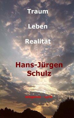 Traum - Leben - Realität - Schulz, Hans-Jürgen
