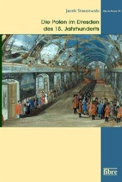 Die Polen im Dresden des 18. Jahrhunderts - Staszewski, Jacek