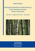 Ökologische Sensibilität und Naturerfahrung in der französischen Literatur des 20. Jahrhunderts