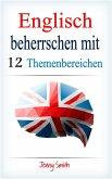 Englisch beherrschen mit 12 Themenbereichen (eBook, ePUB)