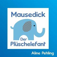 Mausedick der Plüschelefant (eBook, ePUB)