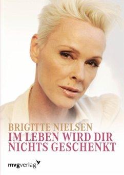 Im Leben wird dir nichts geschenkt - Nielsen, Brigitte