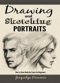 Drawing and Sketching Portraits: How to Draw Realistic Faces for Beginners (eBook, ePUB)