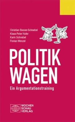 Politik wagen - Boeser-Schnebel, Christian; Hufer, Klaus-Peter; Schnebel, Karin; Wenzel, Florian