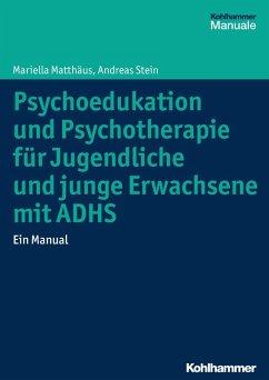 Psychoedukation und Psychotherapie für Jugendliche und junge Erwachsene mit ADHS (eBook, PDF) - Matthäus, Mariella; Stein, Andreas