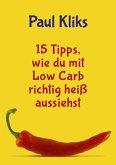 15 Tipps, wie du mit Low Carb richtig heiß aussiehst (eBook, ePUB)