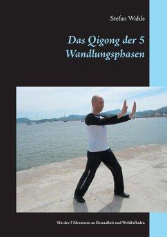Das Qigong der 5 Wandlungsphasen (eBook, ePUB)
