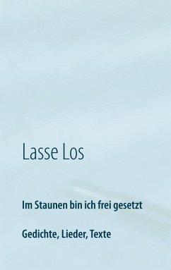 Im Staunen bin ich frei gesetzt (eBook, ePUB) - Los, Lasse