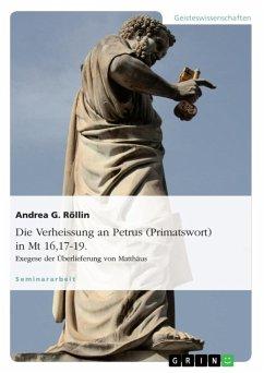 Die Verheissung an Petrus (Primatswort) in Mt 16,17-19. Exegese der Überlieferung von Matthäus (eBook, ePUB)