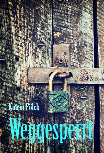 Weggesperrt (eBook, ePUB) - Fölck, Katrin