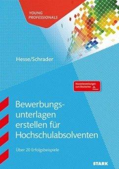 Bewerbungsunterlagen erstellen für Hochschulabsolventen - Schrader, Hans-Christian; Hesse, Jürgen